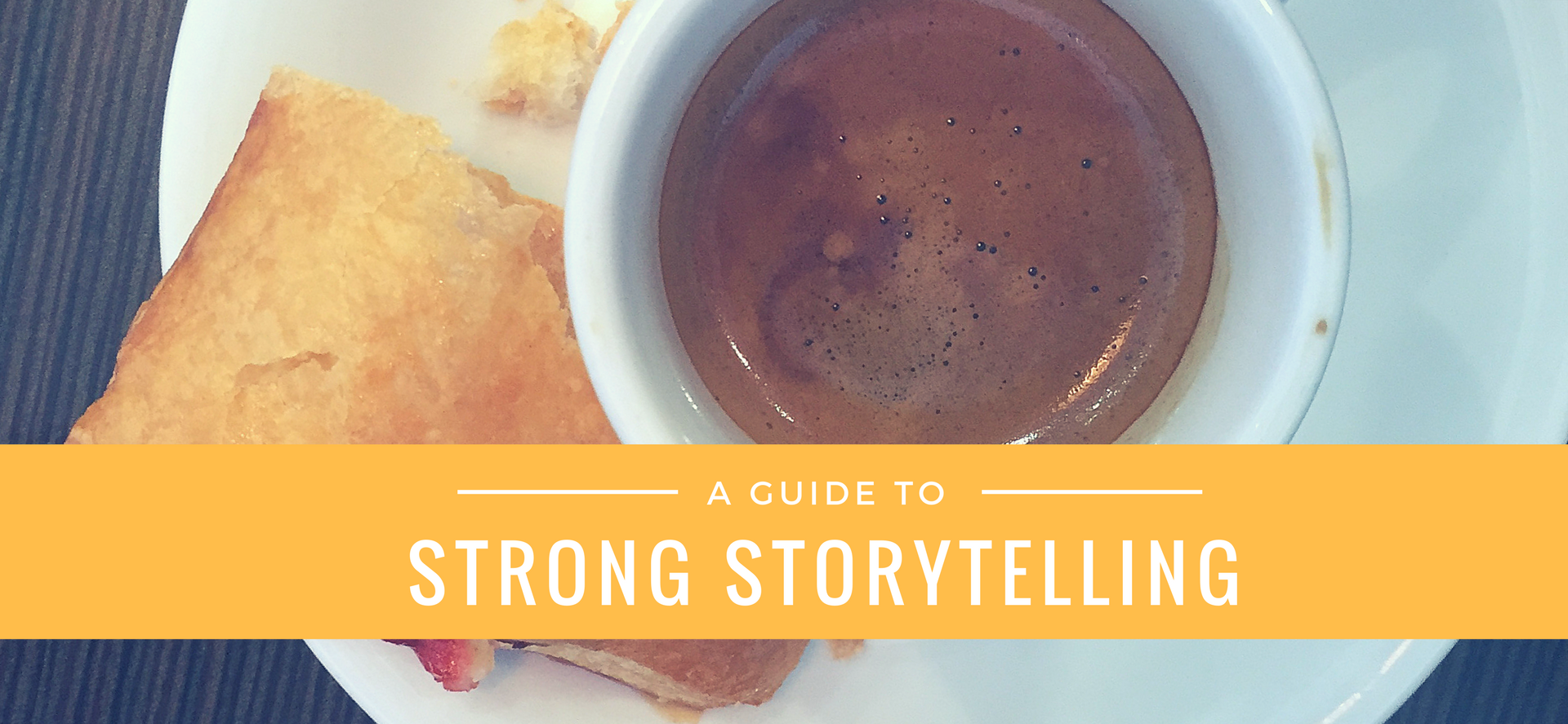 A Guide To Strong Storytelling